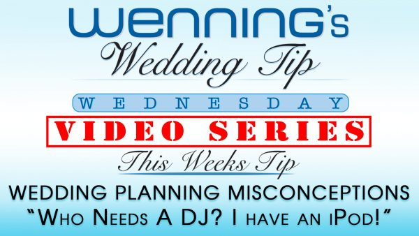 WWTW | Wedding Planning Misconceptions | Who needs a DJ? I have an iPod!