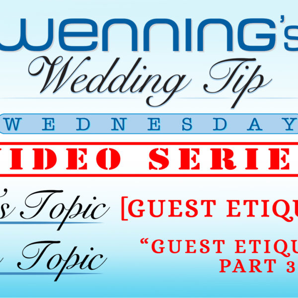 Guest Etiquette Part 3 | Wedding Tips